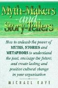 Myth Makers and Storytellers: How to Unleash the Power of Myths, Stories and Metaphors to Un...