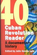 Cuban Revolution Reader A Documentary History of 40 Key Moments of the Cuban Revolution
