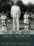 Big Ship : Warwick Armstrong and the Making of Modern Cricket