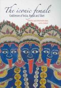 The Iconic Female: Goddesses of India, Nepal and Tibet