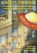 Bush, City, Cyberspace : The Development of Australian Children's Literature into the 21st C...