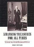 Amassing Treasures for All Times Sir George Grey And His Libraries