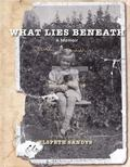 What Lies Beneath : A Memoir