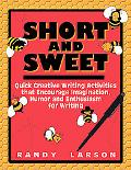 Short And Sweet Quick Creative Writing Activities That Encourage Imagination, Humor And Enth...