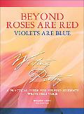 Beyond Roses Are Red, Violets Are Blue A Practical Guide for Helping Students Write Free Verse