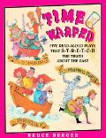 Time Warped: Five Read-Aloud Plays That S-T-R-E-T-C-H the Truth about the Past - Bruce Berge...