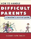 How to Handle Difficult Parents A Teacher's Survival Guide