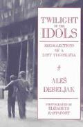 Twilight of the Idols Recollections of a Lost Yugoslavia
