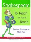 Shakespeare To Teach or Not to Teach  Teaching Shakespeare Made Fun  From Elementary to High...