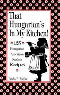 That Hungarian's in My Kitchen 125 Hungarian/American Recipes