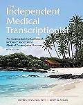 Independent Medical Transcriptionist: The Comprehensive Guidebook for Career Success in a Me...