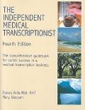 Independent Medical Transcriptionist The Comprehensive Guidebook for Career Success in a Hom...