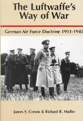 Luftwaffe's Way of War German Air Force Doctrine, 1911-1945