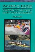 Water's Edge Women Who Push the Limits in Rowing, Kayaking & Canoeing