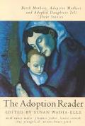 Adoption Reader Birth Mothers, Adoptive Mothers, and Adopted Daughters Tell Their Stories