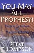 You May All Prophesy!: Practical Guidelines for Prophetic Ministry