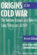 Origins of the Cold War The Novikov, Kennan, and Roberts 'Long Telegrams' of 1946  With Thre...
