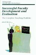Successful Faculty Development and Evaluation The Complete Teaching Portfolio