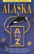 Alaska A to Z A Handy Reference to the Places, People, History, Geography and Wildlife of Al...