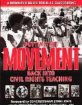 Putting the Movement Back into Civil Rights Teaching A Resource Guide for Classrooms and Com...