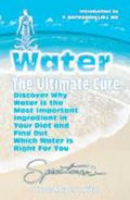Water The Ultimate Cure  Discover Why Water Is the Most Important Ingredient in Your Diet an...
