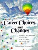 Career Choices and Changes, A Workbook for Discovering Who You Are, What You Want and How to...