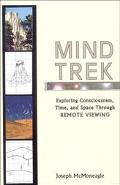Mind Trek Exploring Consciousness, Time, and Space Through Remote Viewing