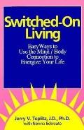 Switched-on Living: Easy Ways to Use the Mind/Body Connection to Energize Your Life