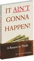 It Ain't Gonna Happen! : A Return to Truth