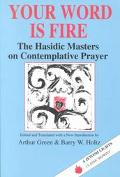 Your Word Is Fire The Hasidic Masters on Contemplative Prayer