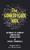 Gobbledygook Book Dictionary of Acronyms Abbreviations Initializations & Esoteric Terminolo Gy