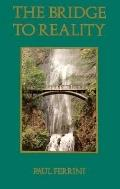 Bridge to Reality A Heart Centered Approach to a Course in Miracles and the Process of Inner...