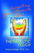 Accepting Your Power to Heal The Personal Practice of Therapeutic Touch