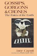 Gossips, Gorgons & Crones The Fates of the Earth