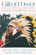Gift of Power The Life and Teachings of a Lakota Medicine Man