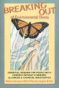 Breaking Out of Environmental Illness Essential Reading for People With Chronic Fatigue Synd...