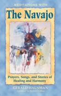 Meditations With the Navajo Prayers, Songs, and Stories of Healing and Harmony