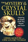 Mystery of the Crystal Skulls Unlocking the Secrets of the Past, Present, and Future