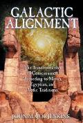 Galactic Alignment The Transformation of Consciousness According to Mayan, Egyptian, and Ved...