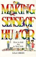 Making Sense of Humor How to Add Humor and Joy to Your Life