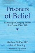 Prisoners of Belief Exposing & Changing Beliefs That Control Your Life