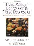 Living Without Depression and Manic Depression: A Workbook for Maintaining Mood Stability (N...