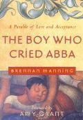 Boy Who Cried Abba A Parable of Trust and Acceptance