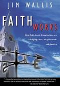 Faith Works How Faith-Based Organizations Are Changing Lives, Neighborhoods, and America