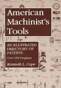 American Machinist's Tools An Illustrated Directory of Patents