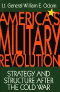 America's Military Revolution Strategy and Structure After the Cold War