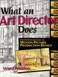 What an Art Director Does An Introduction to Motion Picture Production Design