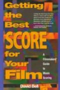 Getting the Best Score for Your Film A Filmmakers' Guide to Music Scoring