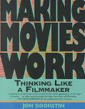 Making Movies Work Thinking Like a Filmmaker
