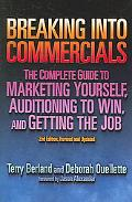 Breaking into Commericals The Complete Guide to Marketing Yourself, Auditioning to Win, And ...